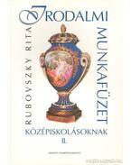 Irodalmi munkafüzet középiskolásoknak II. - Rubovszky Rita