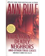 Fatal Friends, Deadly Neighbors and Other True Cases - Rule, Ann