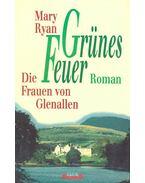 Grünes Feuer - Die Frauen von Glenallen - RYAN,MARY