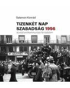 Tizenkét nap szabadság 1956 - Salamon Konrád