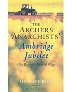 The Archers Anarchist's – Ambridge Jubilee - SANDERSON, IAN