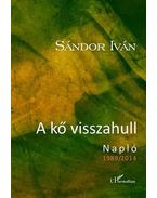 A kő visszahull - Napló 1989-2014 - Sándor Iván