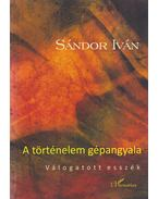A történelem gépangyala - Sándor Iván