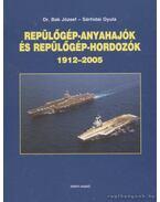 Repülőgép-anyahajók és repülőgép hordozók 1912-2005 - Sárhidai Gyula, Bak József