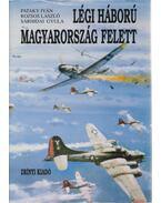 Légi háború Magyarország felett 1. kötet - Sárhidai Gyula, Rozsos László, Pataky Iván