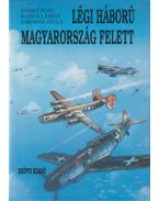 Légi háború Magyarország felett 2. kötet - Sárhidai Gyula, Rozsos László, Pataky Iván