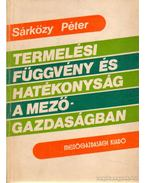 Termelési függvény és hatékonyság a mezőgazdaságban - Sárközy Péter