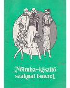 Nőiruha-készítő szakmai ismeret - Molnárné Simon Éva, Felfalusi Istvánné