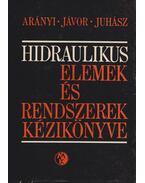 Hidraulikus elemek és rendszerek kézikönyve - Jávor Béla, Arányi György, Juhász Ottó