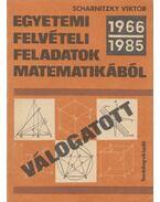 Válogatott egyetemi felvételi feladatok matematikából (1966-1985) - Scharnitzky Viktor