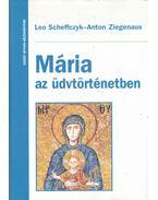 Mária az üdvtörténetben - Scheffczyk, Leo, Ziegenaus, Anton