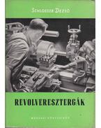Revolveresztergák - Schlosser Dezső