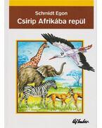 Csirip Afrikába repül - Schmidt Egon