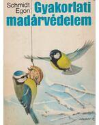 Gyakorlati madárvédelem - Schmidt Egon