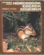 Hörcsögök, egerek, egyebek - Schmidt Egon