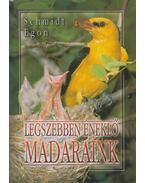 Legszebben éneklő madaraink - Schmidt Egon