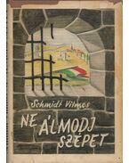 Ne álmodj szépet (dedikált) - Schmidt Vilmos