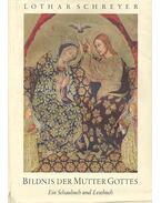 Bildnis der Mutter Gottes - SCHREYER, LOTHAR