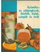 Gyümölcs- és zöldséglevek, hűsítők, italok, szörpök és teák - Schveiger Ágnes, Szalay Olga, Tordai Mária