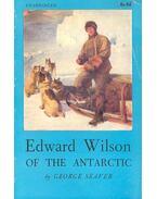 Edward Wilson of the Antarctic - SEAVER, GEORGE