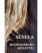 Boldogságra születtél - Seneca