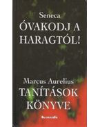 Seneca: Óvakodj a haragtólMacus Aurelius: Tanítások könyve - Seneca, MARCUS AURELIUS