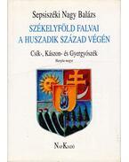 Székelyföld falvai a huszadik század végén II. - Csík-, Kászon- és Gyergyószék - Sepsiszéki Nagy Balázs