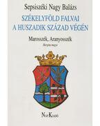 Székelyföld falvai a huszadik század végén IV. - Marosszék, Aranyosszék - Sepsiszéki Nagy Balázs