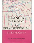 Középfokú francia társalgási és külkereskedelmi nyelvkönyv - Serény Andor, Farkas Zsuzsa, Mikó Pálné dr.