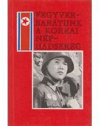 Fegyverbarátunk a Koreai Néphadsereg - Serfőző László