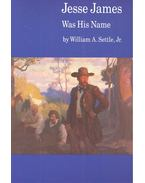 Jesse James Was His Name - SETTLE, WILLIAM A,