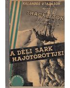 A déli sark hajótöröttjei - Shackleton, Sir Ernest