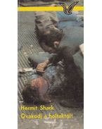 Óvakodj a holtaktól! - Shark, Hermit