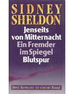 Jenseits von Mitternacht / Ein Fremder im Spiegel / Blutspur - Sidney Sheldon