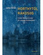 Horthytól Rákosiig - Sipos Péter