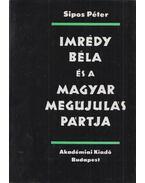 Imrédy Béla és a Magyar Megújulás Pártja - Sipos Péter