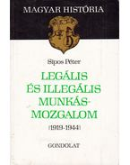 Legális és illegális munkásmozgalom - Sipos Péter