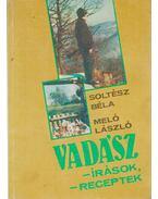 Vadász -írások, -receptek - Soltész Béla, Meló László