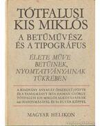 Tótfalusi Kis Miklós a betűművész és a tipográfus - Soltész Zoltánné