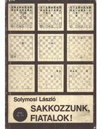 Sakkozzunk, fiatalok - Solymosi László