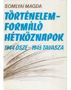 Történelemformáló hétköznapok - Somlyai Magda