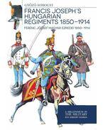 Francis Joseph's hungarian regiments 1850 - 1914 - Somogyi Győző