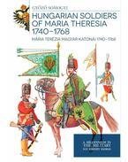 Mária Terézia magyar katonái 1740 - 1768 - Somogyi Győző