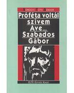 Próféta voltál szívem Ave... Szabados Gábor - Somogyi Tóth Sándor