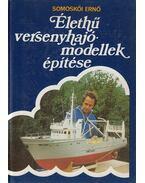 Élethű versenyhajómodellek építése - Somoskői Ernő