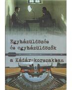 Egyházüldözés és egyházüldözők a Kádár-korszakban - Soós Viktor Attila, Szabó Csaba, Szigeti László