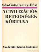 A civilizációs betegségek kórtana - Sós József, Dési Illés, Gáti Tibor, Csalay László