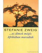 ...az álmok mégis Afrikában maradtak - Stefanie Zweig