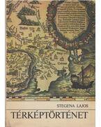 Térképtörténet (dedikált) - Stegena Lajos