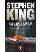 Aki kapja, marja - Stephen King